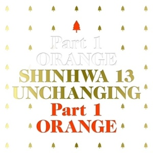SHINHWA ALBUM VOLl.13 - UNCHANGING PART 1 ORANGE